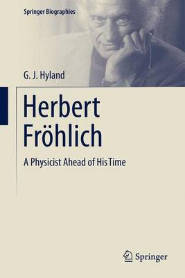Herbert Froehlich: A Physicist Ahead of His Time - Springer Biographies (Hardback)