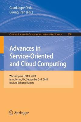 Advances in Service-Oriented and Cloud Computing: Workshops of ESOCC 2014, Manchester, UK, September 2-4, 2014, Revised Selected Papers - Communications in Computer and Information Science 508 (Paperback)