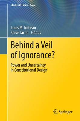 Behind a Veil of Ignorance?: Power and Uncertainty in Constitutional Design - Studies in Public Choice 32 (Hardback)