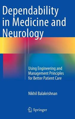 Dependability in Medicine and Neurology: Using Engineering and Management Principles for Better Patient Care (Hardback)