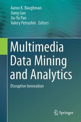 Multimedia Data Mining and Analytics: Disruptive Innovation (Hardback)