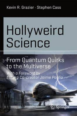 Hollyweird Science: From Quantum Quirks to the Multiverse - Science and Fiction (Paperback)