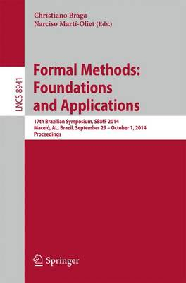 Formal Methods: Foundations and Applications: 17th Brazilian Symposium, SBMF 2014, Maceio, AL, Brazil, September 29--October 1, 2014. Proceedings - Programming and Software Engineering 8941 (Paperback)