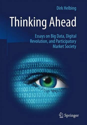 Thinking Ahead - Essays on Big Data, Digital Revolution, and Participatory Market Society (Paperback)