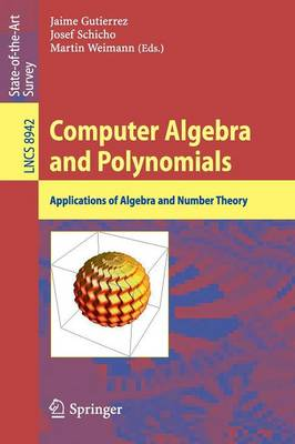 Computer Algebra and Polynomials: Applications of Algebra and Number Theory - Lecture Notes in Computer Science 8942 (Paperback)