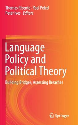 Language Policy and Political Theory: Building Bridges, Assessing Breaches (Hardback)