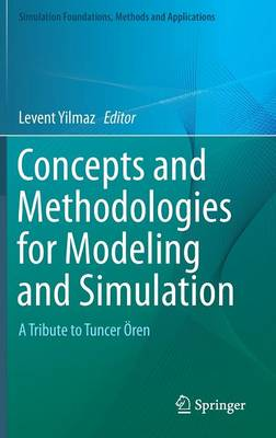Concepts and Methodologies for Modeling and Simulation: A Tribute to Tuncer OEren - Simulation Foundations, Methods and Applications (Hardback)