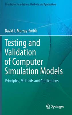 Testing and Validation of Computer Simulation Models: Principles, Methods and Applications - Simulation Foundations, Methods and Applications (Hardback)