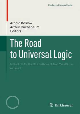 The Road to Universal Logic: Festschrift for the 50th Birthday of Jean-Yves Beziau    Volume II - Studies in Universal Logic (Paperback)