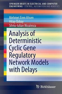 Analysis of Deterministic Cyclic Gene Regulatory Network Models with Delays - SpringerBriefs in Control, Automation and Robotics (Paperback)