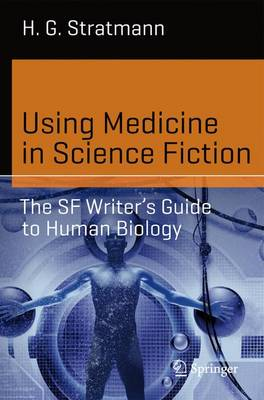 Using Medicine in Science Fiction: The SF Writer's Guide to Human Biology - Science and Fiction (Paperback)