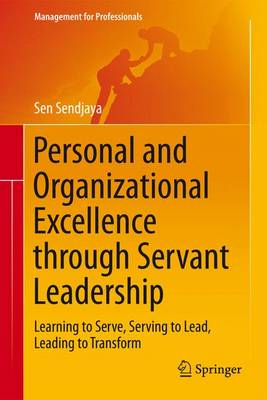 Personal and Organizational Excellence through Servant Leadership: Learning to Serve, Serving to Lead, Leading to Transform - Management for Professionals (Hardback)