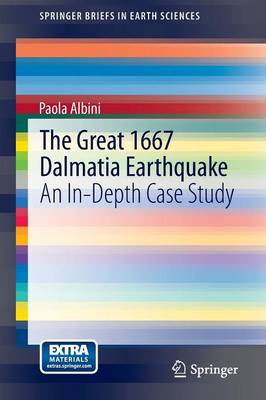 The Great 1667 Dalmatia Earthquake: An In-Depth Case Study - SpringerBriefs in Earth Sciences (Paperback)