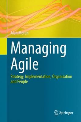 Managing Agile: Strategy, Implementation, Organisation and People (Hardback)