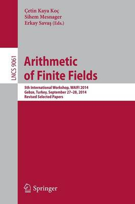 Arithmetic of Finite Fields: 5th International Workshop, WAIFI 2014, Gebze, Turkey, September 27-28, 2014. Revised Selected Papers - Theoretical Computer Science and General Issues 9061 (Paperback)