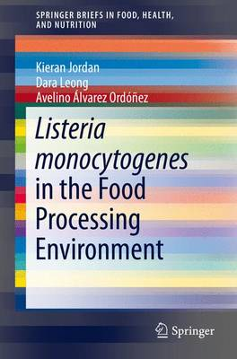 Listeria monocytogenes in the Food Processing Environment - SpringerBriefs in Food, Health, and Nutrition (Paperback)