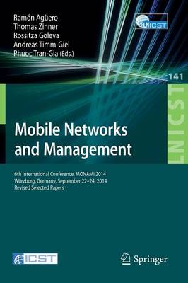 Mobile Networks and Management: 6th International Conference, MONAMI 2014, Wurzburg, Germany, September 22-26, 2014, Revised Selected Papers - Lecture Notes of the Institute for Computer Sciences, Social Informatics and Telecommunications Engineering 141 (Paperback)