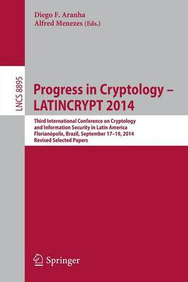 Progress in Cryptology - LATINCRYPT 2014: Third International Conference on Cryptology and Information Security in Latin America Florianopolis, Brazil, September 17-19, 2014 Revised Selected Papers - Lecture Notes in Computer Science 8895 (Paperback)