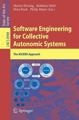 Software Engineering for Collective Autonomic Systems: The ASCENS Approach - Programming and Software Engineering 8998 (Paperback)
