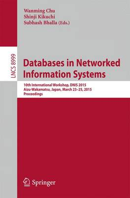 Databases in Networked Information Systems: 10th International Workshop, DNIS 2015, Aizu, Japan, March 23-25, 2015, Proceedings - Information Systems and Applications, incl. Internet/Web, and HCI 8999 (Paperback)