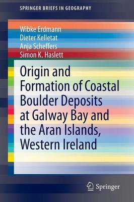 Origin and Formation of Coastal Boulder Deposits at Galway Bay and the Aran Islands, Western Ireland - SpringerBriefs in Geography (Paperback)