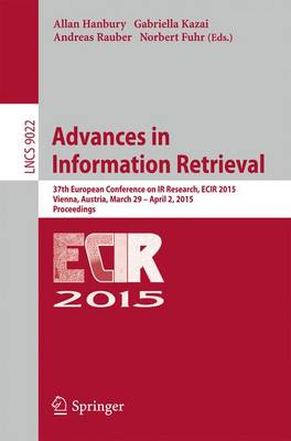 Advances in Information Retrieval: 37th European Conference on IR Research, ECIR 2015, Vienna, Austria, March 29 - April 2, 2015. Proceedings - Lecture Notes in Computer Science 9022 (Paperback)