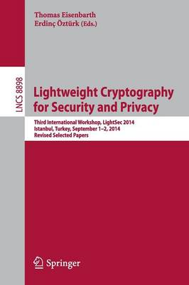 Lightweight Cryptography for Security and Privacy: Third International Workshop, LightSec 2014, Istanbul, Turkey, September 1-2, 2014, Revised Selected Papers - Lecture Notes in Computer Science 8898 (Paperback)