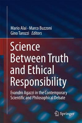 Science Between Truth and Ethical Responsibility: Evandro Agazzi in the Contemporary Scientific and Philosophical Debate (Hardback)