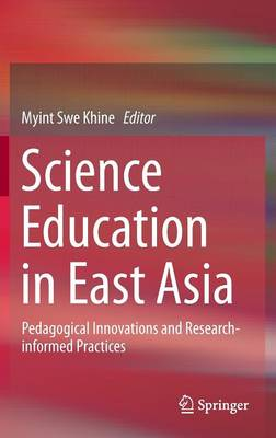 Science Education in East Asia: Pedagogical Innovations and Research-informed Practices (Hardback)
