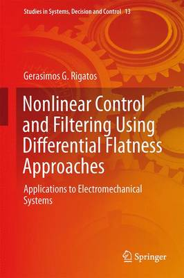 Nonlinear Control and Filtering Using Differential Flatness Approaches: Applications to Electromechanical Systems - Studies in Systems, Decision and Control 25 (Hardback)