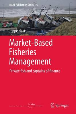 Market-Based Fisheries Management: Private fish and captains of finance - MARE Publication Series 16 (Hardback)