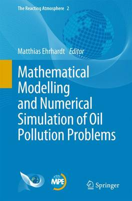 Mathematical Modelling and Numerical Simulation of Oil Pollution Problems - The Reacting Atmosphere 2 (Paperback)