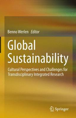 Global Sustainability, Cultural Perspectives and Challenges for Transdisciplinary Integrated Research (Hardback)