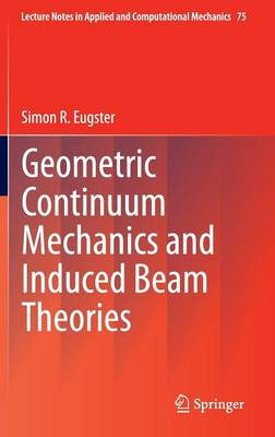 Geometric Continuum Mechanics and Induced Beam Theories - Lecture Notes in Applied and Computational Mechanics 75 (Hardback)