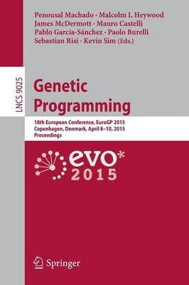 Genetic Programming: 18th European Conference, EuroGP 2015, Copenhagen, Denmark, April 8-10, 2015, Proceedings - Lecture Notes in Computer Science 9025 (Paperback)