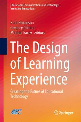 The Design of Learning Experience: Creating the Future of Educational Technology - Educational Communications and Technology: Issues and Innovations (Hardback)