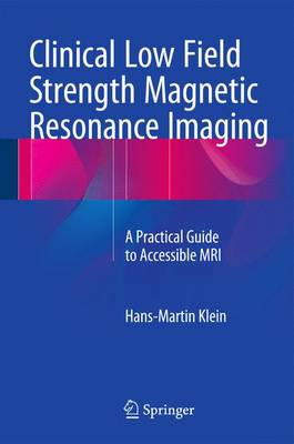 Clinical Low Field Strength Magnetic Resonance Imaging: A Practical Guide to Accessible MRI (Hardback)