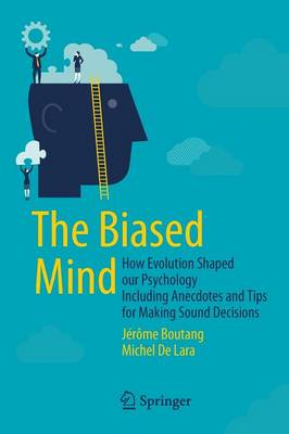 The Biased Mind: How Evolution Shaped our Psychology Including Anecdotes and Tips for Making Sound Decisions (Paperback)