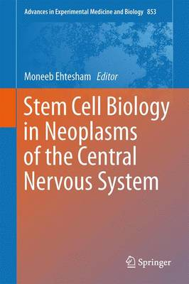 Stem Cell Biology in Neoplasms of the Central Nervous System - Advances in Experimental Medicine and Biology 853 (Hardback)