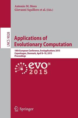 Applications of Evolutionary Computation: 18th European Conference, EvoApplications 2015, Copenhagen, Denmark, April 8-10, 2015, Proceedings - Lecture Notes in Computer Science 9028 (Paperback)