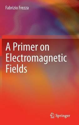 A Primer on Electromagnetic Fields (Hardback)