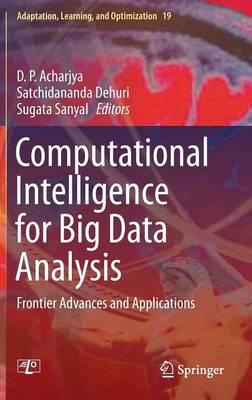 Computational Intelligence for Big Data Analysis: Frontier Advances and Applications - Adaptation, Learning, and Optimization 19 (Hardback)