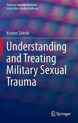 Understanding and Treating Military Sexual Trauma - Focus on Sexuality Research (Hardback)