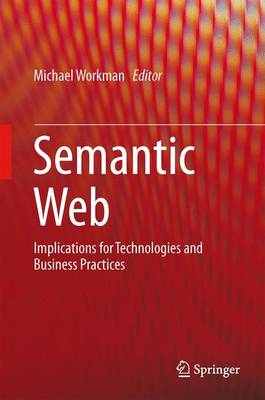 Semantic Web: Implications for Technologies and Business Practices (Hardback)