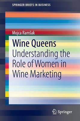 Wine Queens: Understanding the Role of Women in Wine Marketing - SpringerBriefs in Business (Paperback)