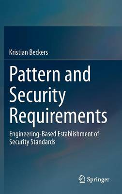 Pattern and Security Requirements: Engineering-Based Establishment of Security Standards (Hardback)