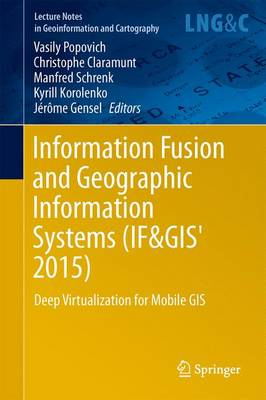 Information Fusion and Geographic Information Systems (IF&GIS' 2015): Deep Virtualization for Mobile GIS - Lecture Notes in Geoinformation and Cartography (Hardback)