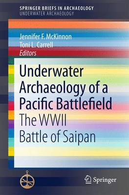 Underwater Archaeology of a Pacific Battlefield: The WWII Battle of Saipan - SpringerBriefs in Underwater Archaeology (Paperback)