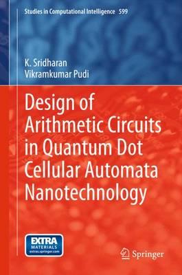Design of Arithmetic Circuits in Quantum Dot Cellular Automata Nanotechnology - Studies in Computational Intelligence 599 (Hardback)