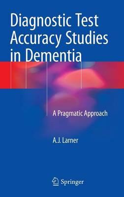 Diagnostic Test Accuracy Studies in Dementia: A Pragmatic Approach (Hardback)